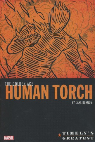 TIMELYS GREATEST THE GOLDEN AGE HUMAN TORCH BY BURGOS OMNIBUS HARDCOVER