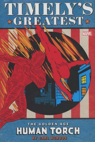 TIMELYS GREATEST THE GOLDEN AGE HUMAN TORCH BY BURGOS OMNIBUS DM VARIANT HARDCOVER