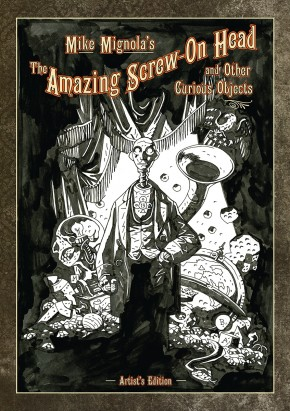 MIKE MIGNOLA SCREW ON HEAD AND CURIOUS OBJECTS ARTIST EDITION HARDCOVER