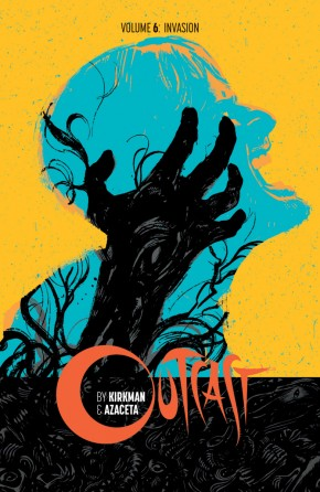 OUTCAST BY KIRKMAN AND AZACETA VOLUME 6 INVASION GRAPHIC NOVEL