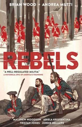 REBELS VOLUME 1 A WELL REGULATED MILITIA GRAPHIC NOVEL