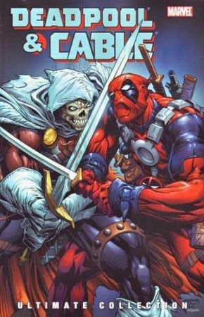 DEADPOOL AND CABLE ULTIMATE COLLECTION BOOK 3 GRAPHIC NOVEL
